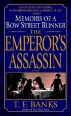 The Emperor's Assassin - Memoirs of a Bow Street Runner ebook by T.F. Banks