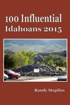 100 Influential Idahoans 2015 ebook by Randy Stapilus