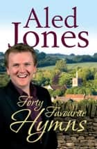 Aled Jones' Forty Favourite Hymns ebook by Aled Jones