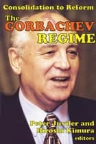 The Gorbachev Regime - Consolidation to Reform ebook by Hiroshi Kimura