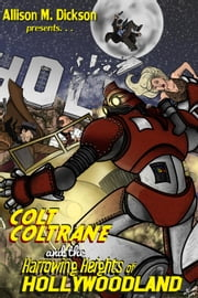 Colt Coltrane and the Harrowing Heights of Hollywoodland - The Colt Coltrane Series, #2 ebook by Allison M. Dickson