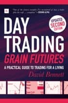 Day Trading Grain Futures - A practical guide to trading for a living ebook by David Bennett