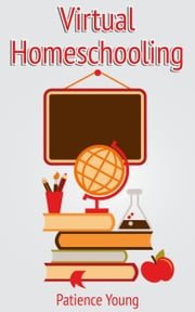 Virtual Homeschooling ebook by Patience Young
