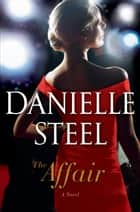 The Affair - A Novel ebook by Danielle Steel