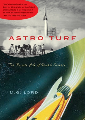 Astro Turf - The Private Life of Rocket Science ebook by M. G. Lord