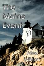 The Maine Event ebook by Alex Wilson