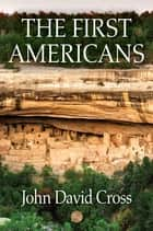 The First Americans ebook by John David Cross