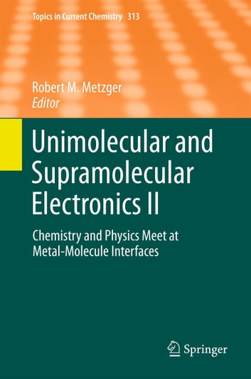 Unimolecular and Supramolecular Electronics II - Chemistry and Physics Meet at Metal-Molecule Interfaces ebook by