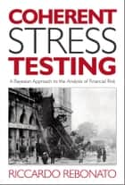 Coherent Stress Testing - A Bayesian Approach to the Analysis of Financial Stress ebook by Riccardo Rebonato