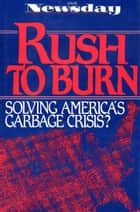 Rush to Burn ebook by Newsday Inc.,Newsday Inc.