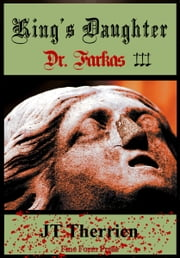 King's Daughter: Dr. Farkas III ebook by JT Therrien