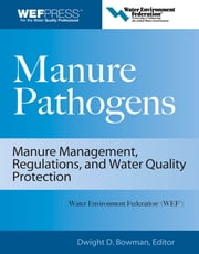 Manure Pathogens: Manure Management, Regulations, and Water Quality Protection - Manure Management, Regulation, and Water Quality Protection ebook by Dwight Bowman