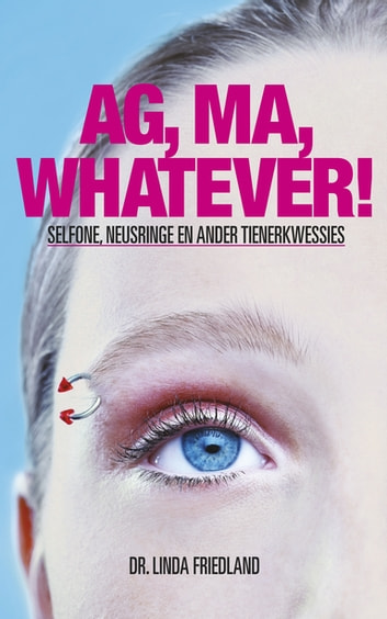 Ag, Ma, whatever! - Selfone, neusringe en ander tienerkwessies ebook by Linda Friedland