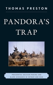 Pandora's Trap - Presidential Decision Making and Blame Avoidance in Vietnam and Iraq ebook by Thomas Preston