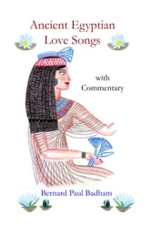 Ancient Egyptian Love Songs ebook by Bernard Paul Badham