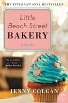Little Beach Street Bakery - A Novel ebook by Jenny Colgan