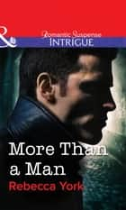 More Than a Man (Mills & Boon Intrigue) 電子書 by Rebecca York