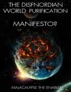 The Disfnordian World Purification Manifesto ebook by Malacalypse the Enabler