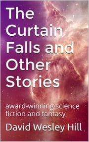 The Curtain Falls and Other Stories ebook by David Wesley Hill