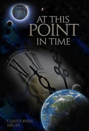 At This Point in Time - Charting the History of the Human Spirit ebook by Christopher Miller