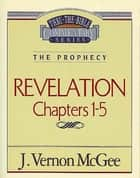 Thru the Bible Vol. 58: The Prophecy (Revelation 1-5) ebook by J. Vernon McGee