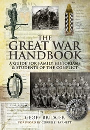 The Great War Handbook - A Guide for Family Historians & Students of the Conflict ebook by Geoff Bridger