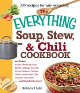 The Everything Soup, Stew, and Chili Cookbook ebook by Belinda Hulin