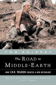 The Road to Middle-Earth - How J. R. R. Tolkien Created a New Mythology ebook by Tom Shippey