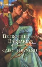 Betrothed to the Barbarian ebook by Carol Townend