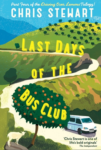 Last Days of the Bus Club - From the author of Driving Over Lemons ebook by Chris Stewart