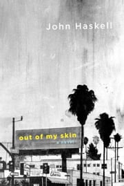 Out of My Skin - A Novel ebook by John Haskell