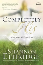 Completely His - Loving Jesus Without Limits ebook by Shannon Ethridge