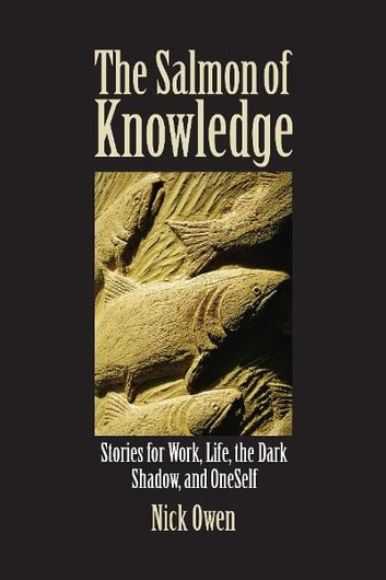 The Salmon of Knowledge - Stories for work, life, the dark shadow and oneself ebook by Nick Owen