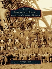 Ironwood, Hurley, and the Gogebic Range ebook by Matthew Liesch,Ironwood Area Historical Society