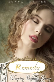 Remedy: a Sleeping Beauty story ebook by Sonya Writes