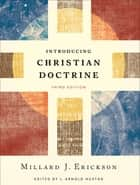 Introducing Christian Doctrine ebook by Millard J. Erickson, L. Arnold Hustad