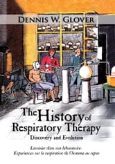 The History of Respiratory Therapy - Discovery and Evolution ebook by Dennis W. Glover