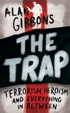 The Trap - terrorism, heroism and everything in between ebook by Alan Gibbons
