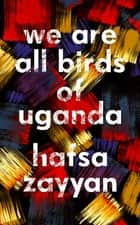 We Are All Birds of Uganda ebook by Hafsa Zayyan