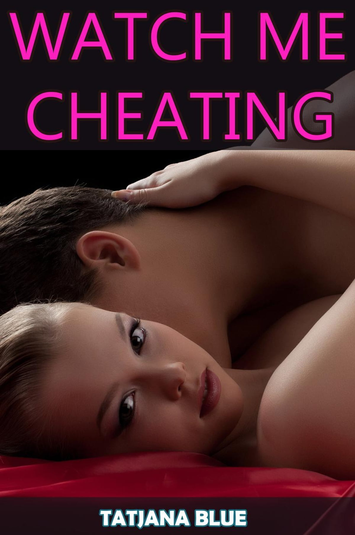 watch me cheating (cuckold hotwife erotica) ebooktatjana blue