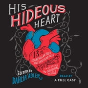His Hideous Heart - 13 of Edgar Allan Poe's Most Unsettling Tales Reimagined audiobook by