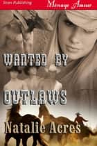 Wanted By Outlaws ebook by Natalie Acres