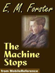 The Machine Stops (Mobi Classics) ebook by E. M. Forster