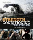 Strength and Conditioning for Triathlon ebook by Mark Jarvis