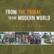 FROM THE TRIBAL TO THE MODERN WORLD ebook by Ian Saint-Yves
