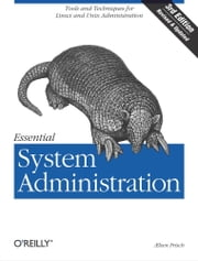 Essential System Administration - Tools and Techniques for Linux and Unix Administration ebook by Æleen Frisch