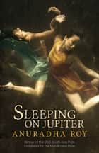 Sleeping on Jupiter eBook by Anuradha Roy