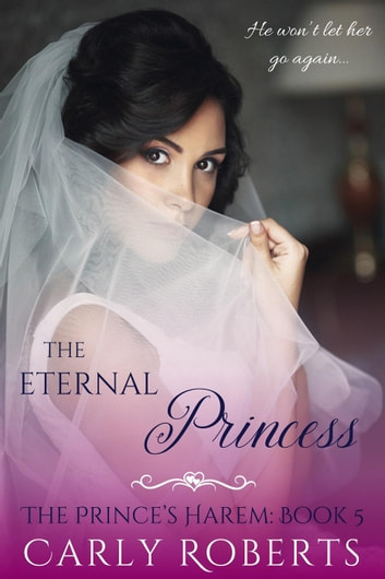 The Eternal Princess - The Prince's Harem, #5 ebook by Carly Roberts,Serenity Woods