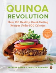 Quinoa Revolution - Over 150 Healthy Great-tasting Recipes Under 500 Calories ebook by Patricia Green