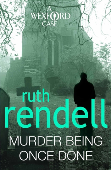 Murder Being Once Done - (A Wexford Case) ebook by Ruth Rendell